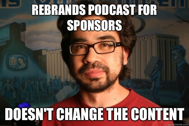 Rebrands podcast for sponsors Doesn't change the content