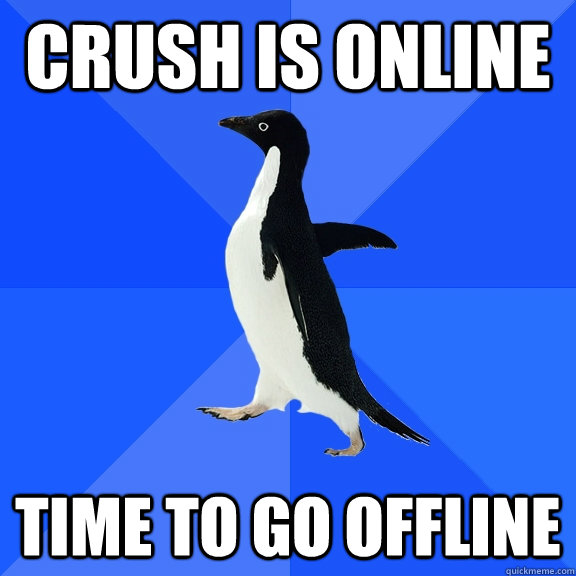 crush is online time to go offline - crush is online time to go offline  Socially Awkward Penguin