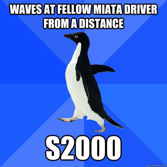 Waves at fellow miata driver from a distance S2000 - Waves at fellow miata driver from a distance S2000  Misc