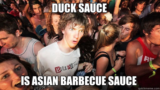 Duck Sauce Is Asian Barbecue Sauce - Duck Sauce Is Asian Barbecue Sauce  Sudden Clarity Clarence