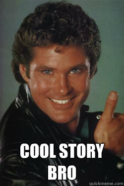 COOL STORY BRO - COOL STORY BRO  Cool story bro michael knight
