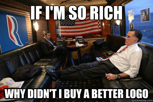 if i'm so rich why didn't i buy a better logo - if i'm so rich why didn't i buy a better logo  Sudden Realization Romney