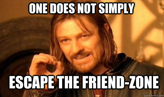 One does not simply escape the friend-zone - One does not simply escape the friend-zone  Boromirmod