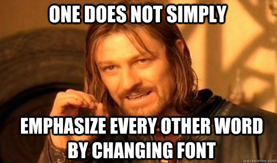 One does not simply emphasize every other word by changing font - One does not simply emphasize every other word by changing font  Boromir