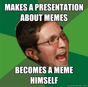 MAKES A PRESENTATION ABOUT MEMES BECOMES A MEME HIMSELF