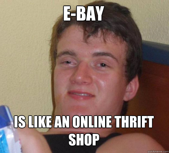 E-bay is like an online thrift shop - E-bay is like an online thrift shop  Stoner Stanley