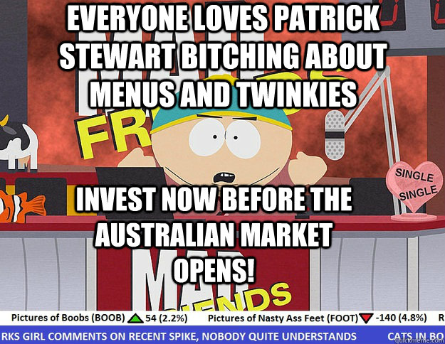 everyone loves patrick stewart bitching about menus and twinkies Invest now before the Australian market opens!
