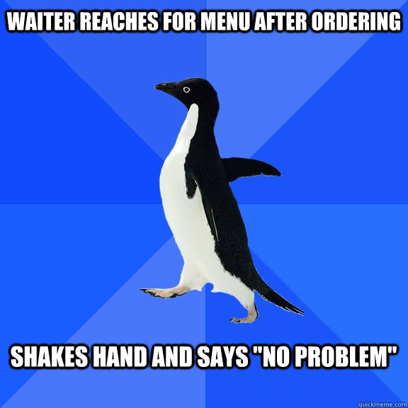 Waiter reaches for menu after ordering  Shakes hand and says