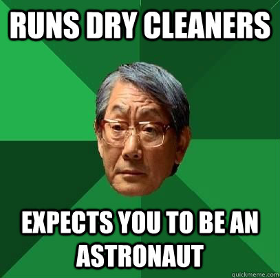 runs dry cleaners expects you to be an astronaut