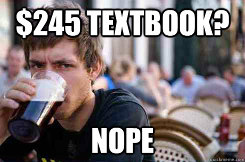 $245 textbook? nope - $245 textbook? nope  Lazy College Senior