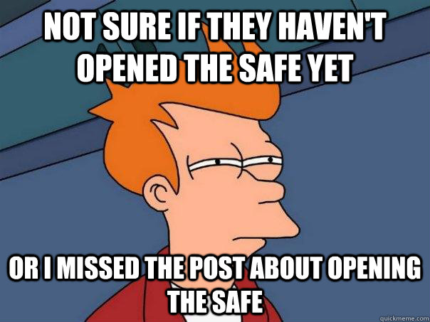 Not sure if they haven't opened the safe yet Or I missed the post about opening the safe - Not sure if they haven't opened the safe yet Or I missed the post about opening the safe  Futurama Fry