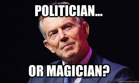 8cdd9e62b7e44228ec4372708f828cbc1d6dc5e0fe45ea9fa4d248c0d874f759 politician or magician? tony blair quickmeme
