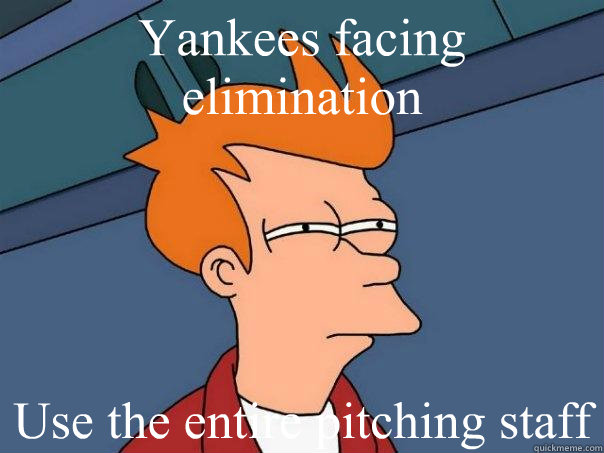 Yankees facing elimination Use the entire pitching staff - Yankees facing elimination Use the entire pitching staff  Futurama Fry