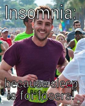 INSOMNIA: BECAUSE SLEEP IS FOR LOSERS! Ridiculously photogenic guy