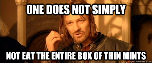 One does not simply not eat the entire box of thin mints - One does not simply not eat the entire box of thin mints  One Does Not Simply