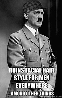 Ruins facial hair style for men everywhere ...among other things - Ruins facial hair style for men everywhere ...among other things  Scumbag Hitler
