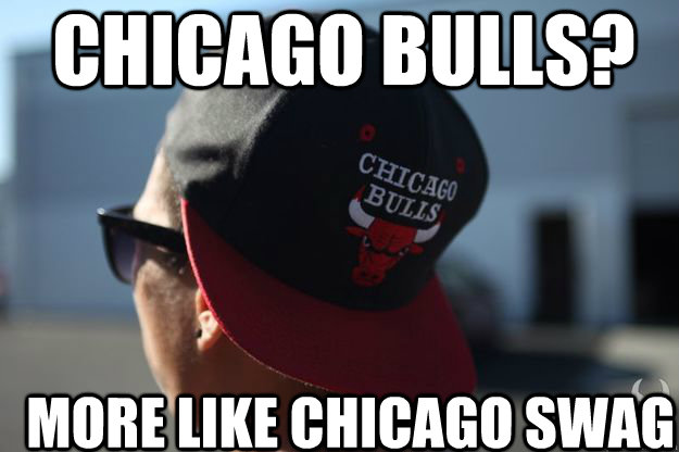 Chicago bulls? More like Chicago swag - Chicago bulls? More like Chicago swag  Misc