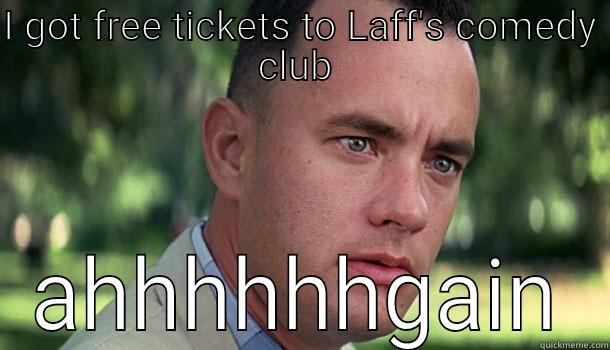 I GOT FREE TICKETS TO LAFF'S COMEDY CLUB  AHHHHHHGAIN Offensive Forrest Gump