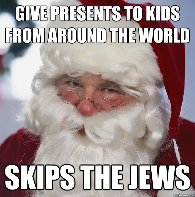 give presents to kids from around the world skips the jews - give presents to kids from around the world skips the jews  Scumbag Santa