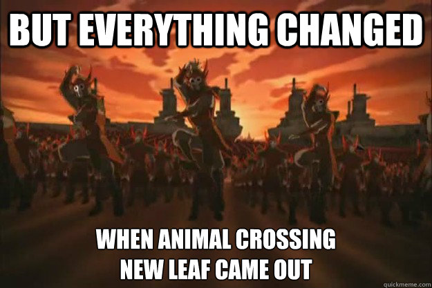 But everything changed when animal crossing new leaf came out