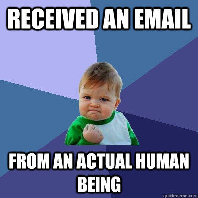 received an email from an actual human being - received an email from an actual human being  Success Kid