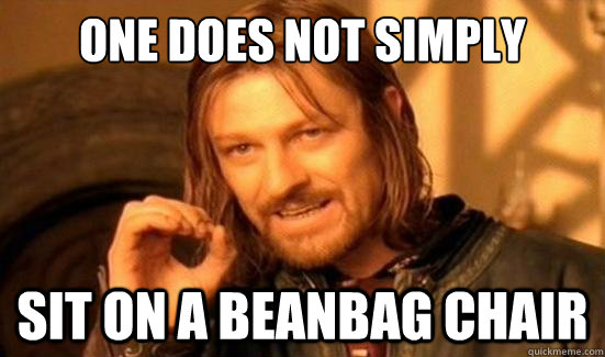 One Does Not Simply Sit on a beanbag chair - One Does Not Simply Sit on a beanbag chair  Boromir