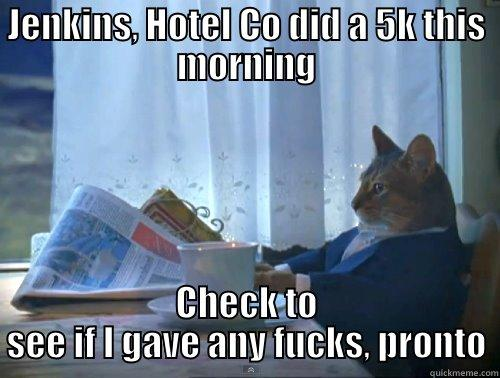 hey 5k - JENKINS, HOTEL CO DID A 5K THIS MORNING CHECK TO SEE IF I GAVE ANY FUCKS, PRONTO The One Percent Cat