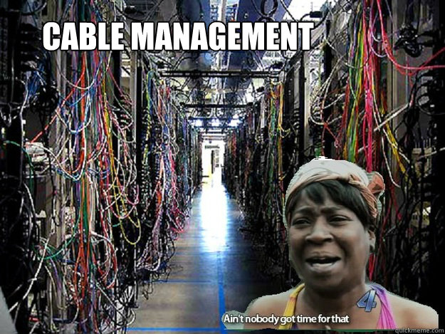 8d127d9c7373ce604cdb440dce950fb0e9b431990037d44af802e6a80820db2a cable management no time for cables quickmeme,Cable Meme