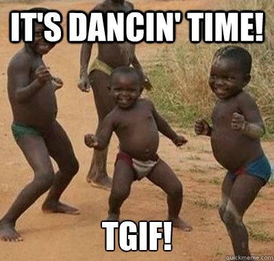 It's dancin' time! TGIF!
