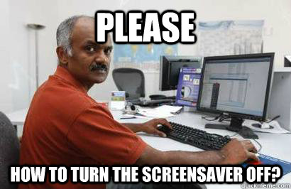 please how to turn the screensaver off?  Indian programmer