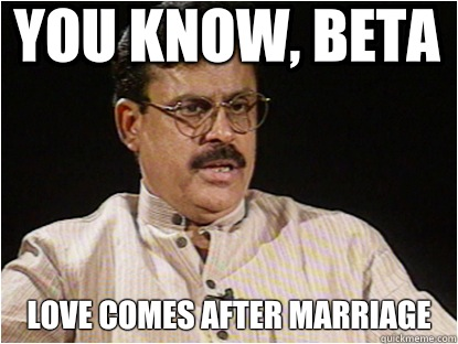 You know, beta Love comes after marriage