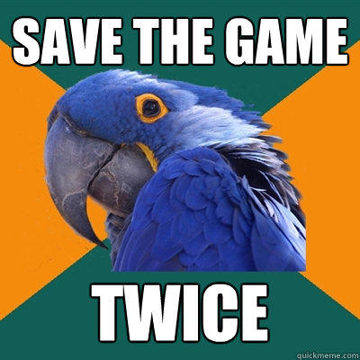 save the game twice - save the game twice  Paranoid Parrot