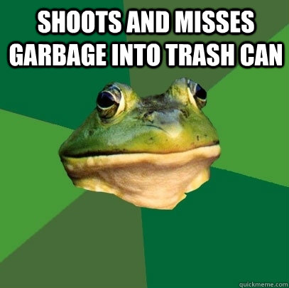 shoots and misses garbage into trash can   - shoots and misses garbage into trash can    Foul Bachelor Frog