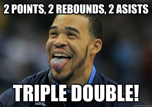 2 points, 2 rebounds, 2 asists triple double!
