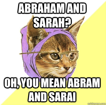 Abraham and Sarah? oh, you mean Abram and Sarai - Abraham and Sarah? oh, you mean Abram and Sarai  Hipster Kitty