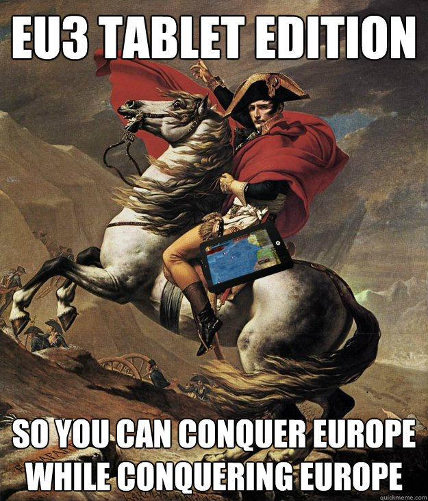 eu3 tablet edition so you can conquer europe while conquering europe