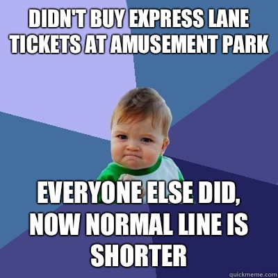 Didn't buy express lane tickets at amusement park Everyone else did, now normal line is shorter - Didn't buy express lane tickets at amusement park Everyone else did, now normal line is shorter  Success Kid