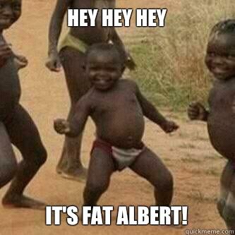 8d479f3c8f335b93ce5be2788221f072abc87ff81e73af3b247207712b602e10 hey hey hey it's fat albert! its friday niggas quickmeme