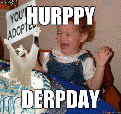 Hurppy  Derpday  Happy birthday