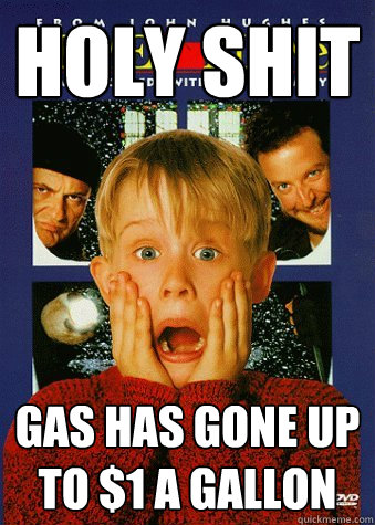 holy shit gas has gone up to $1 a gallon