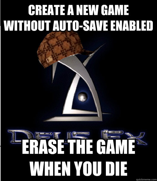 Create a new game without auto-save enabled erase the game when you die - Create a new game without auto-save enabled erase the game when you die  Misc