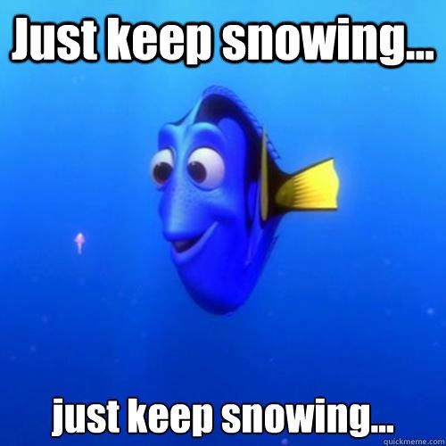 Just keep snowing... just keep snowing... - Just keep snowing... just keep snowing...  dory