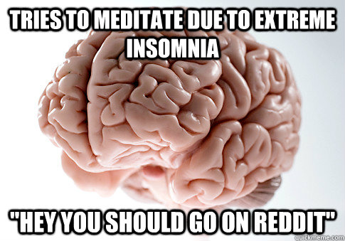 tries to meditate due to extreme insomnia