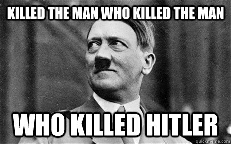 Killed the man who killed the man who killed hitler