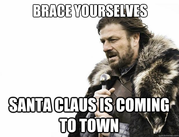 Brace yourselves Santa Claus is coming to town