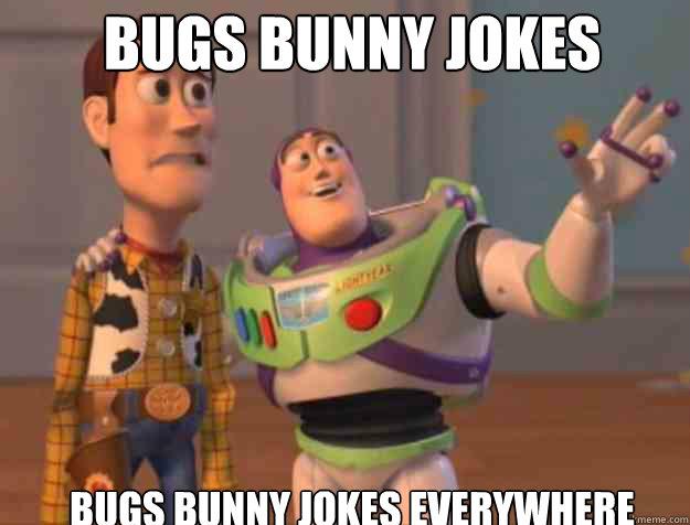 Bugs Bunny Jokes Bugs Bunny Jokes Everywhere Buzz Woody Quickmeme