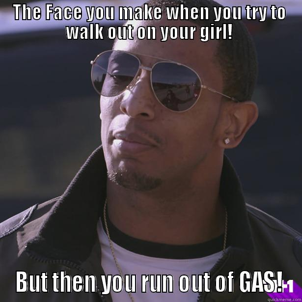 O'Shea runs out of gas - THE FACE YOU MAKE WHEN YOU TRY TO WALK OUT ON YOUR GIRL! BUT THEN YOU RUN OUT OF GAS! Misc