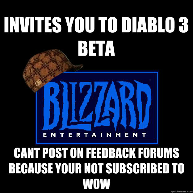 Invites you to diablo 3 beta cant post on feedback forums because your not subscribed to Wow