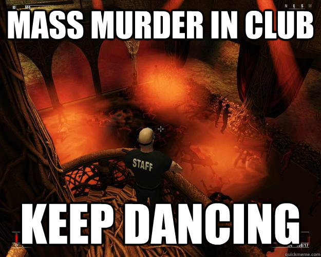 Mass murder in club keep dancing - Mass murder in club keep dancing  Hitman Logic