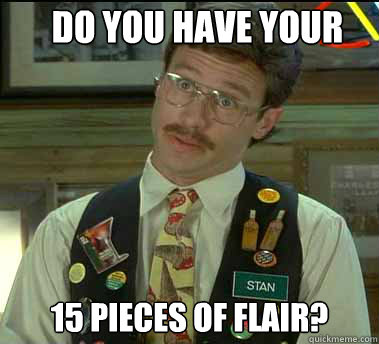 Do you have your 15 pieces of flair?